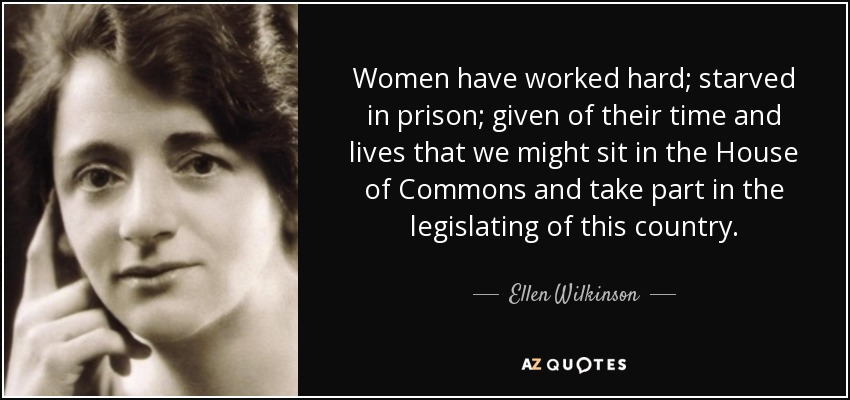 women-have-worked-hard-starved-in-prison-given-of-their-time-and-lives-that-we-might-ellen-wilkinson